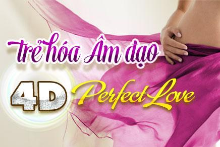 Trẻ hóa âm đạo 4D Perfect Love
